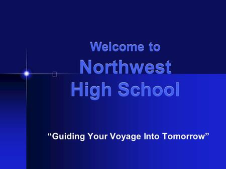 "Welcome to Northwest High School ""Guiding Your Voyage Into Tomorrow"""