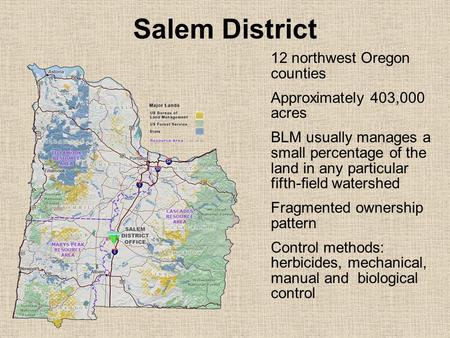 Salem District 12 northwest Oregon counties Approximately 403,000 acres BLM usually manages a small percentage of the land in any particular fifth-field.