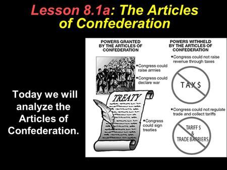 Lesson 8.1a: The Articles of Confederation Today we will analyze the Articles of Confederation.