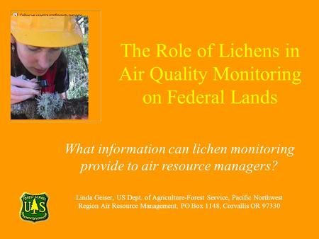 The Role of Lichens in Air Quality Monitoring on Federal Lands Linda Geiser, US Dept. of Agriculture-Forest Service, Pacific Northwest Region Air Resource.