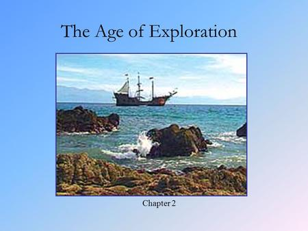 The Age of Exploration Chapter 2. Essential Questions 1.What were the three main motives for exploration? 2.Which explorers and countries were most noteworthy.
