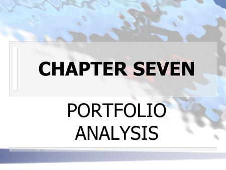CHAPTER SEVEN PORTFOLIO ANALYSIS.