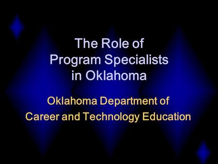 The Role of Program Specialists in Oklahoma Oklahoma Department of Career and Technology Education.
