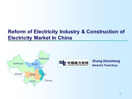 1 Reform of Electricity Industry & Construction of Electricity Market In China Northeast East South Centre Northwest North Sitsang Taiwan Zhang Diansheng.