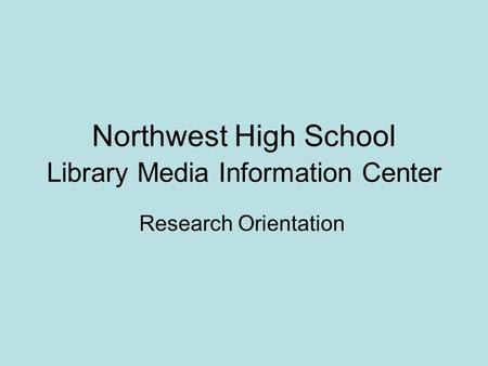 Northwest High School Library Media Information Center Research Orientation.
