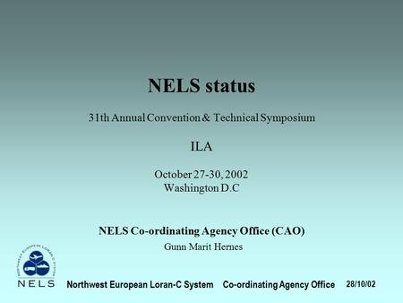 NELS status 31th Annual Convention & Technical Symposium ILA October 27-30, 2002 Washington D.C NELS Co-ordinating Agency Office (CAO) Gunn Marit Hernes.