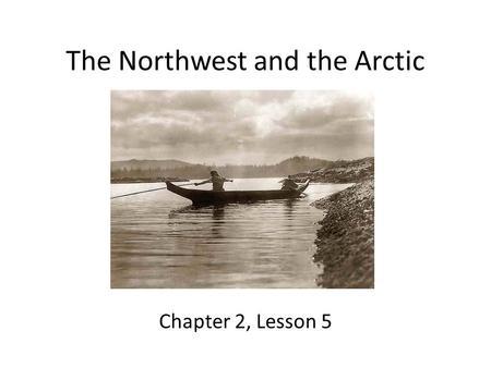 The Northwest and the Arctic Chapter 2, Lesson 5.