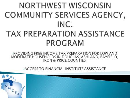 PROVIDING FREE INCOME TAX PREPARATION FOR LOW AND MODERATE HOUSEHOLDS IN DOUGLAS, ASHLAND, BAYFIELD, IRON & PRICE COUNTIES ACCESS TO FINANCIAL INSTITUTE.