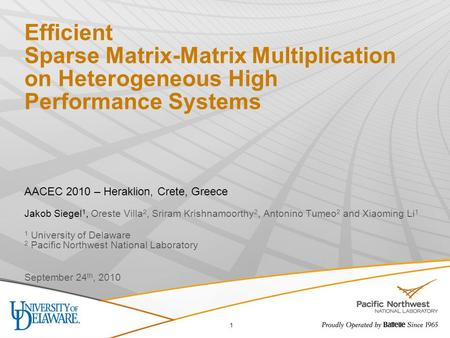 Efficient Sparse Matrix-Matrix Multiplication on Heterogeneous High Performance Systems AACEC 2010 – Heraklion, Crete, Greece Jakob Siegel 1, Oreste Villa.