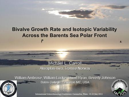 Bivalve Growth Rate and Isotopic Variability Across the Barents Sea Polar Front Michael L. Carroll Akvaplan-niva, Tromsø Norway William Ambrose, William.