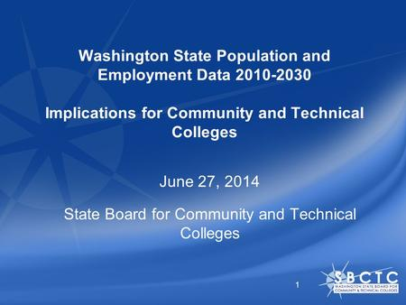 Washington State Population and Employment Data 2010-2030 Implications for Community and Technical Colleges June 27, 2014 State Board for Community and.