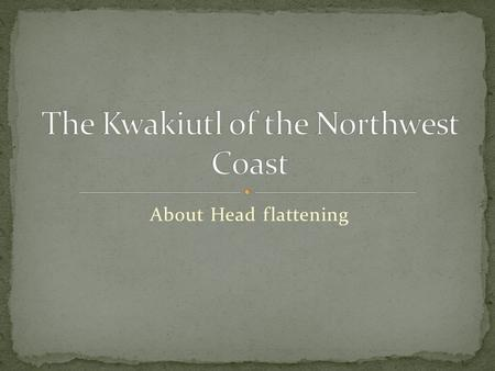 About Head flattening. British Columbia (A province of Canada)