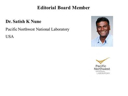 Dr. Satish K Nune Pacific Northwest National Laboratory USA Editorial Board Member.