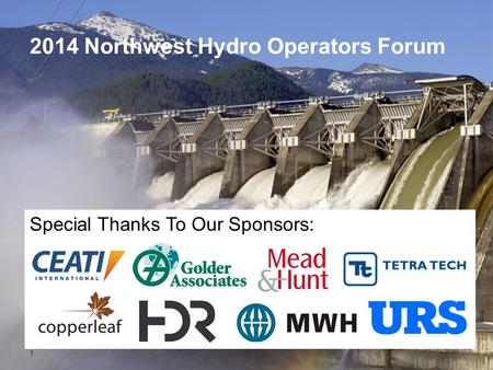 2014 Northwest Hydro Operators Forum Special Thanks To Our Sponsors: 1.