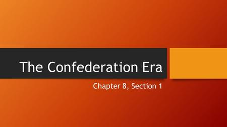 The Confederation Era Chapter 8, Section 1. Moving West Settlers such as Daniel Boone explored lands to the west Violent clashes Native vs. Settlers By.