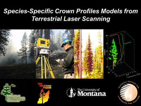 Frontiers in Fuels Science: Frontiers in Fuels Science: Species-Specific Crown Profiles Models from Terrestrial Laser Scanning.