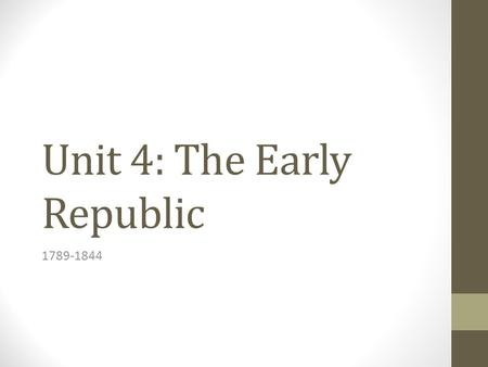 Unit 4: The Early Republic