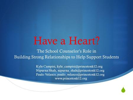  Have a Heart? The School Counselor's Role in Building Strong Relationships to Help Support Students Kyle Campisi, Nipurna.