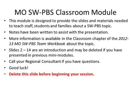 MO SW-PBS Classroom Module This module is designed to provide the slides and materials needed to teach staff, students and families about a SW-PBS topic.