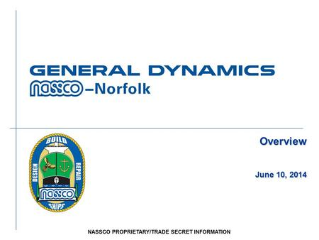 Overview June 10, 2014. 2 PROPRIETARY INFORMATION PRIVILEGED AND CONFIDENTIAL ATTORNEY CLIENT COMMUNICATION General Dynamics l Headquartered in Falls.