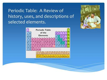 Periodic Table: A Review of history, uses, and descriptions of selected elements.