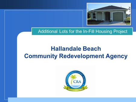 Company LOGO Hallandale Beach Community Redevelopment Agency Additional Lots for the In-Fill Housing Project.