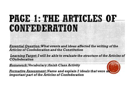 Essential Question: What events and ideas affected the writing of the Articles of Confederation and the Constitution Learning Target: I will be able to.