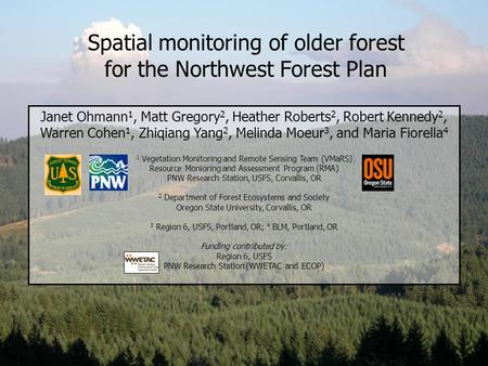 Spatial monitoring of older forest for the Northwest Forest Plan Janet Ohmann 1, Matt Gregory 2, Heather Roberts 2, Robert Kennedy 2, Warren Cohen 1, Zhiqiang.