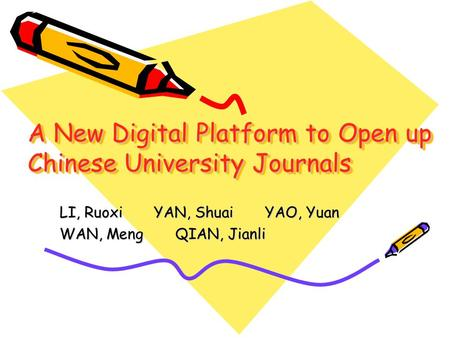 A New Digital Platform to Open up Chinese University Journals LI, Ruoxi YAN, Shuai YAO, Yuan WAN, Meng QIAN, Jianli.