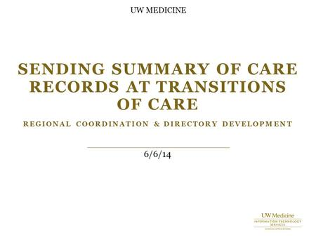 SENDING SUMMARY OF CARE RECORDS AT TRANSITIONS OF CARE REGIONAL COORDINATION & DIRECTORY DEVELOPMENT 6/6/14 UW MEDICINE.
