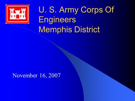 U. S. Army Corps Of Engineers Memphis District November 16, 2007.