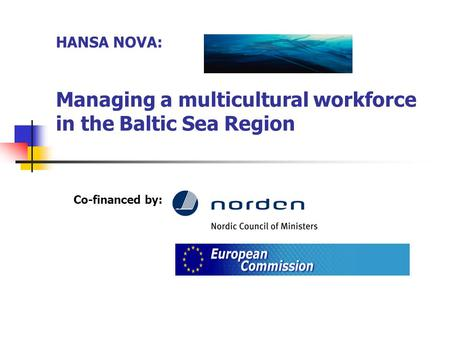 HANSA NOVA: Managing a multicultural workforce in the Baltic Sea Region Co-financed by: