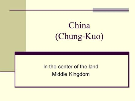 China (Chung-Kuo) In the center of the land Middle Kingdom.
