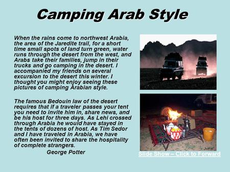 Camping Arab Style When the rains come to northwest Arabia, the area of the Jaredite trail, for a short time small spots of land turn green, water runs.