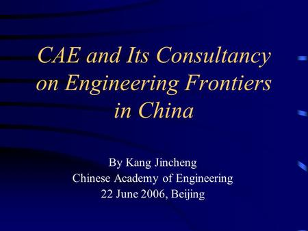CAE and Its Consultancy on Engineering Frontiers in China By Kang Jincheng Chinese Academy of Engineering 22 June 2006, Beijing.