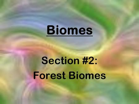 Biomes Section #2: Forest Biomes. Most widespread Most diverse Trees need lots of water, so rainfall must be plentiful Temperatures range from mild.