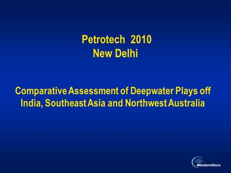 Petrotech 2010 New Delhi Comparative Assessment of Deepwater Plays off India, Southeast Asia and Northwest Australia.