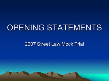 OPENING STATEMENTS 2007 Street Law Mock Trial. WHY is the opening statement so important?