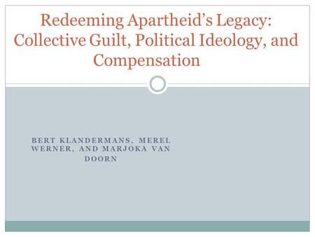 BERT KLANDERMANS, MEREL WERNER, AND MARJOKA VAN DOORN Redeeming Apartheid's Legacy: Collective Guilt, Political Ideology, and Compensation.