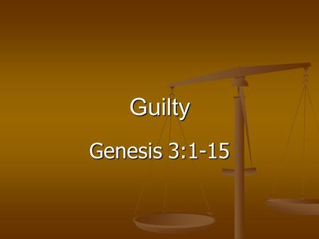 Genesis 3:1-15 Guilty. The Bible on Guilt Adam & Eve. Gen. 2-3 Did the Lord avoid the subject, seek to calm their fears or cover their shame? Did he face.