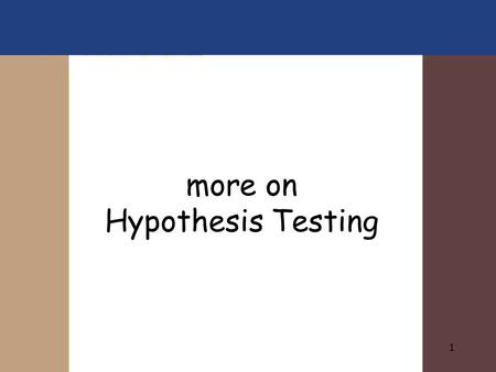 1 more on Hypothesis Testing. 2 Hypothesis Testing Hypothesis Testing Trial by jury.