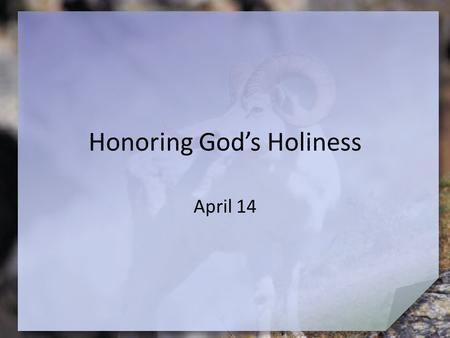 "Honoring God's Holiness April 14. What do you think? What are some examples of ""white lies"" that people tell? Today we study how confession and repentance."