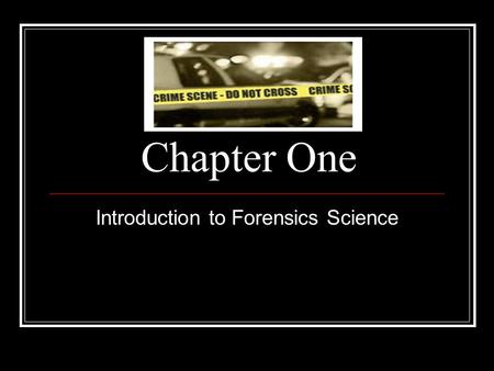 "Chapter One Introduction to Forensics Science Forensic Science and the Law ""In school, every period ends with a bell. Every sentence ends with a period."