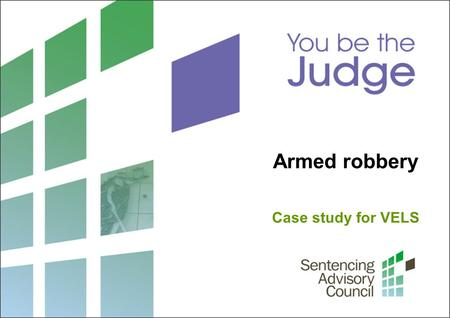 Armed robbery Case study for VELS. 2 Sentencing Advisory Council, 2015 1. What is sentencing? What laws guide a judge when sentencing? Photo: John French.