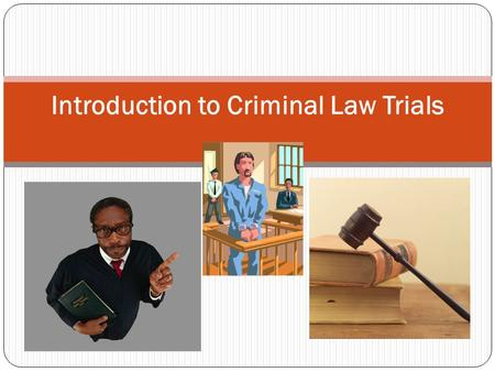 Introduction to Criminal Law Trials. The criminal justice system is a system of rules, roles, and procedures that determine whether or not someone has.
