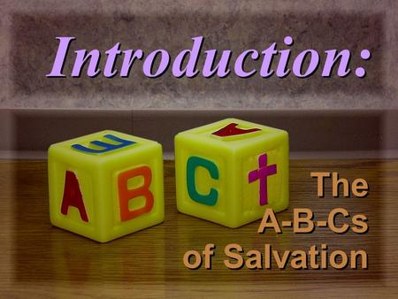 Introduction: The A-B-Cs of Salvation All have sinned (Rom. 3:23) and come short of the glory of God.