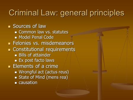 Criminal Law: general principles Sources of law Sources of law Common law vs. statutes Common law vs. statutes Model Penal Code Model Penal Code Felonies.