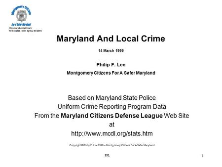 PO Box 2563, Silver Spring, Md 20915 PFL 1 Maryland And Local Crime 14 March 1999 Philip F. Lee Montgomery Citizens For A Safer.