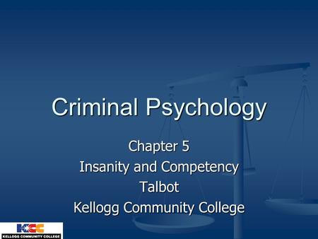 Criminal Psychology Chapter 5 Insanity and Competency Talbot Kellogg Community College.
