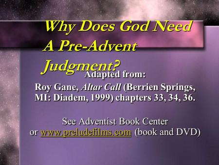 Adapted from: Roy Gane, Altar Call (Berrien Springs, MI: Diadem, 1999) chapters 33, 34, 36. See Adventist Book Center or www.preludefilms.com (book and.